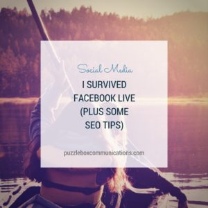 I survived Facebook Live (Plus some SEO tips) by PuzzleBoxCommunications.com