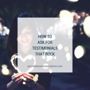 How to Ask for Testimonials that Rock by puzzleboxcommunications.com