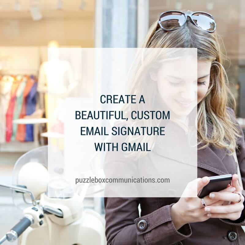 Create a beautiful custom email signature with gmail, puzzleboxcommunications.com